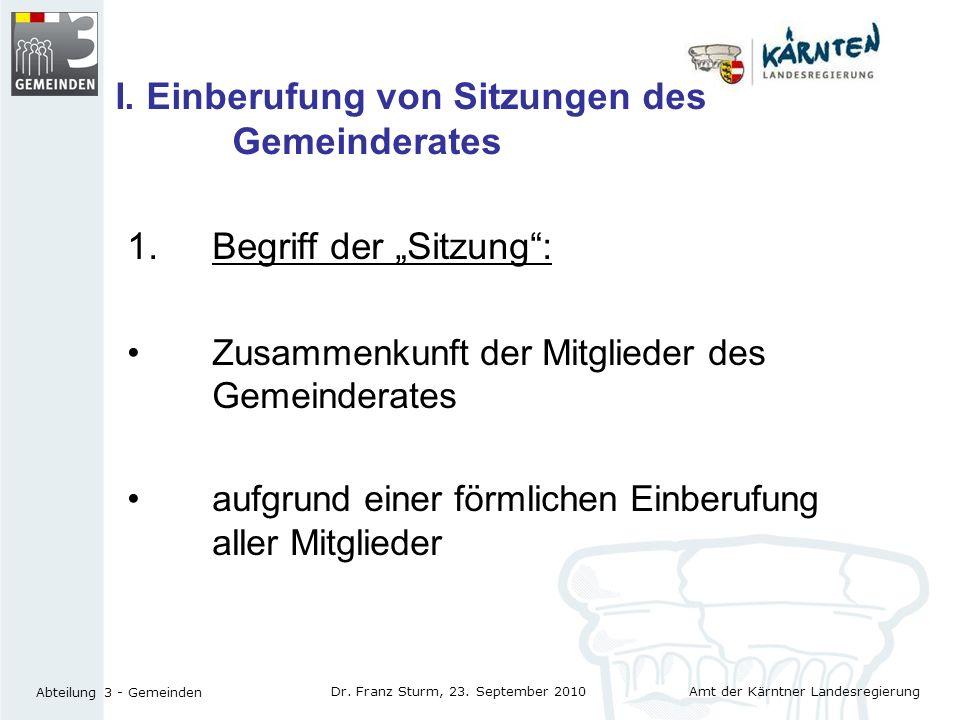 Amt der Kärntner Landesregierung Abteilung 3 - Gemeinden Dr. Franz Sturm, 23. September 2010 I. Einberufung von Sitzungen des Gemeinderates 1.Begriff