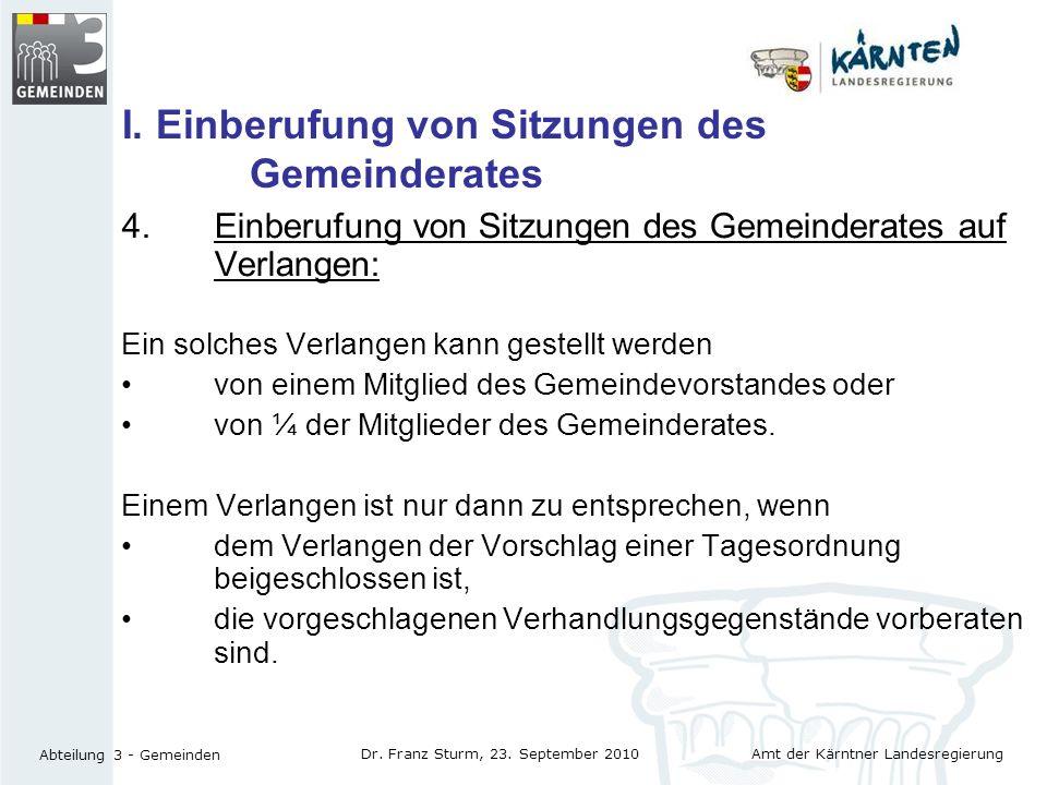 Amt der Kärntner Landesregierung Abteilung 3 - Gemeinden Dr. Franz Sturm, 23. September 2010 I. Einberufung von Sitzungen des Gemeinderates 4.Einberuf