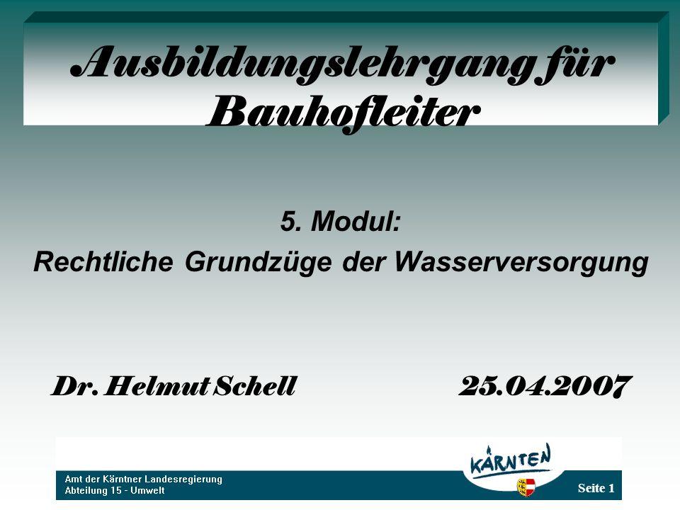 Seite 1 Ausbildungslehrgang für Bauhofleiter 5. Modul: Rechtliche Grundzüge der Wasserversorgung Dr. Helmut Schell25.04.2007