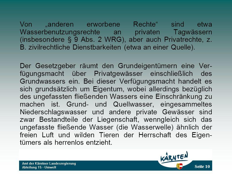 Seite 10 Von anderen erworbene Rechte sind etwa Wasserbenutzungsrechte an privaten Tagwässern (insbesondere § 9 Abs. 2 WRG), aber auch Privatrechte, z