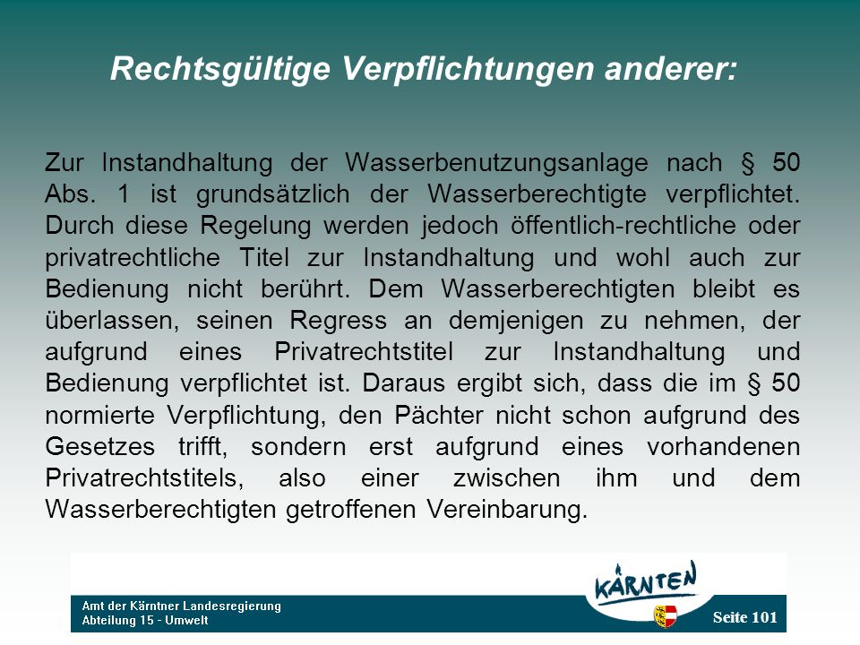 Seite 101 Rechtsgültige Verpflichtungen anderer: Zur Instandhaltung der Wasserbenutzungsanlage nach § 50 Abs. 1 ist grundsätzlich der Wasserberechtigt