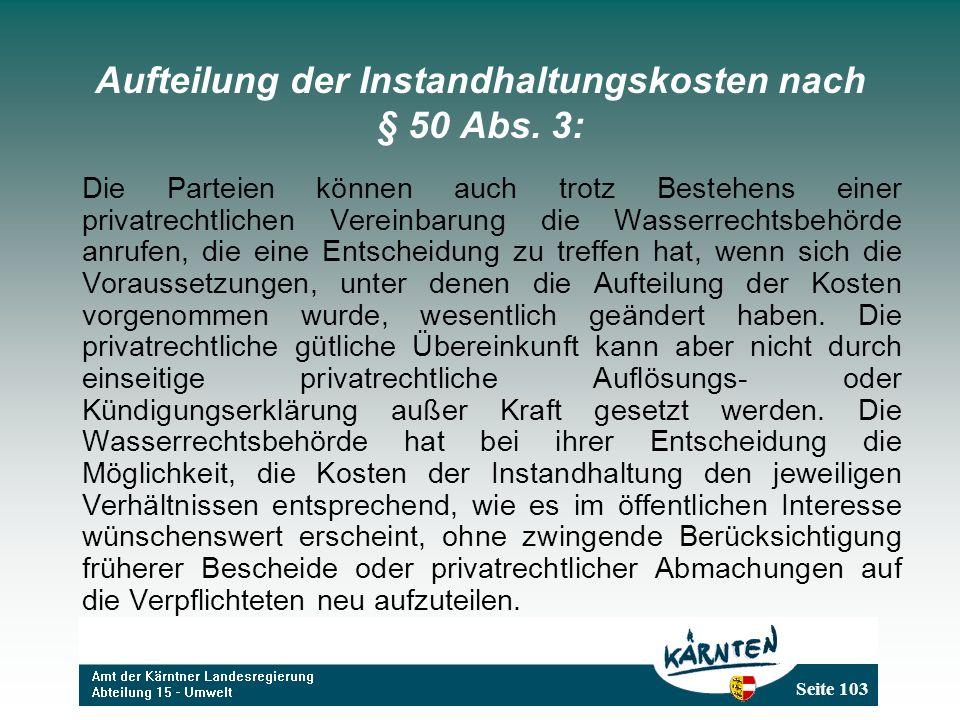 Seite 103 Aufteilung der Instandhaltungskosten nach § 50 Abs. 3: Die Parteien können auch trotz Bestehens einer privatrechtlichen Vereinbarung die Was