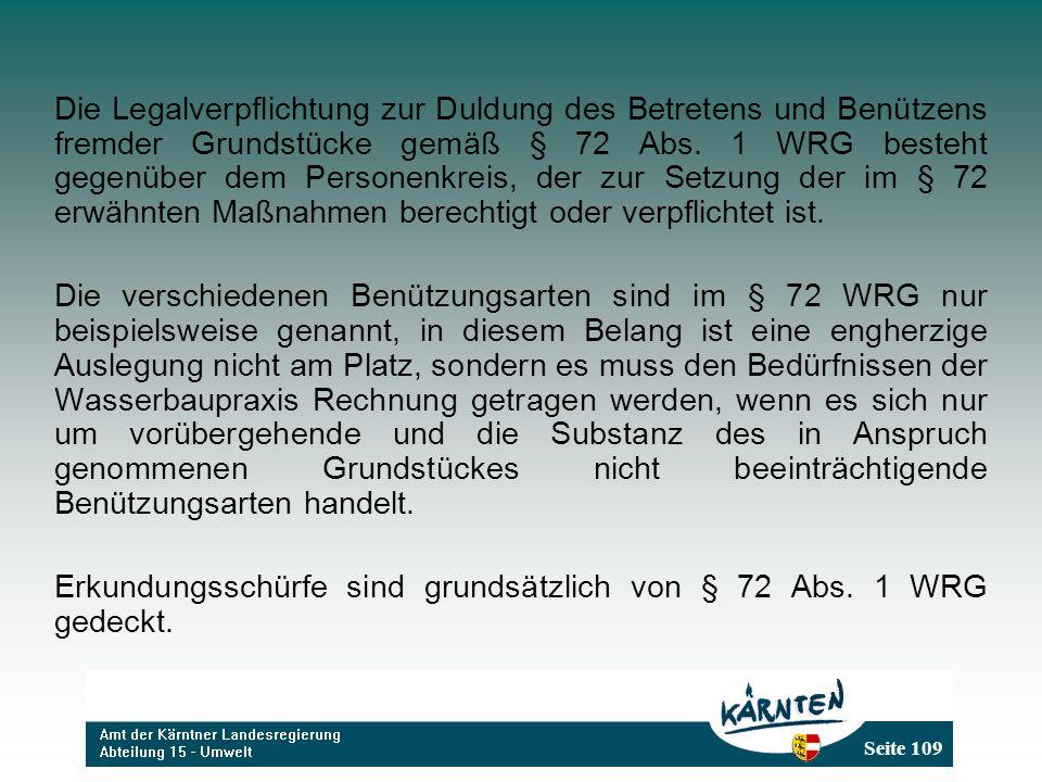 Seite 109 Die Legalverpflichtung zur Duldung des Betretens und Benützens fremder Grundstücke gemäß § 72 Abs. 1 WRG besteht gegenüber dem Personenkreis