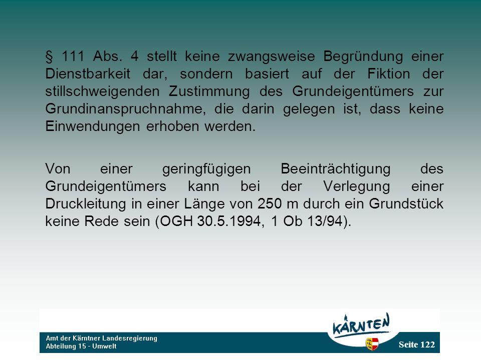 Seite 122 § 111 Abs. 4 stellt keine zwangsweise Begründung einer Dienstbarkeit dar, sondern basiert auf der Fiktion der stillschweigenden Zustimmung d