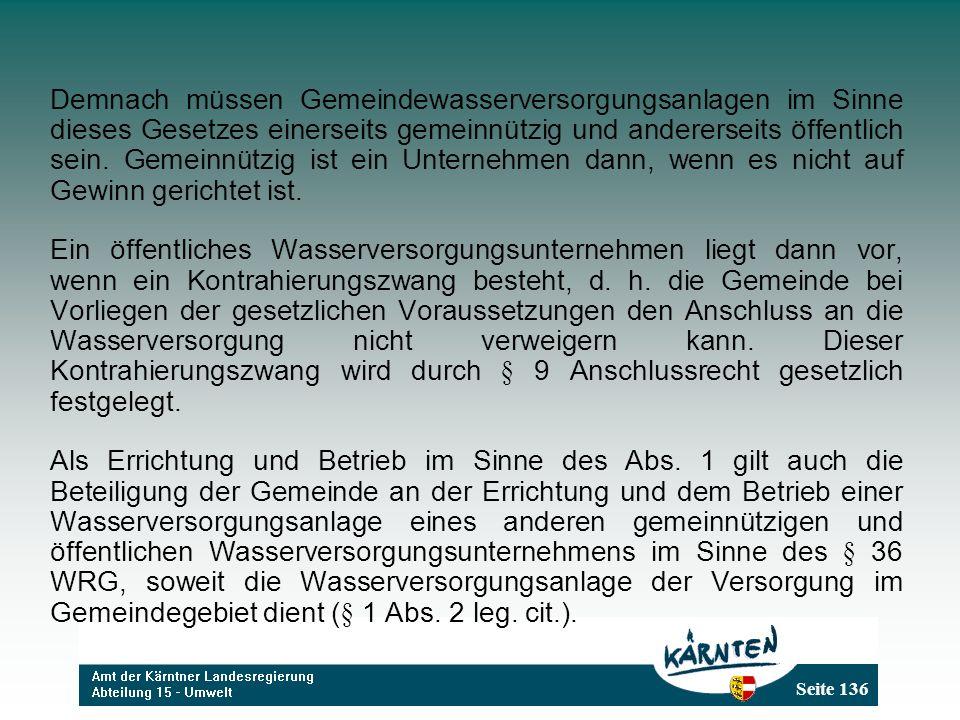 Seite 136 Demnach müssen Gemeindewasserversorgungsanlagen im Sinne dieses Gesetzes einerseits gemeinnützig und andererseits öffentlich sein. Gemeinnüt