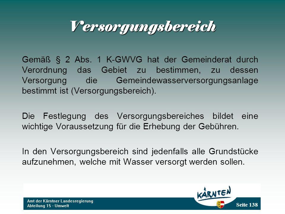 Seite 138 Versorgungsbereich Gemäß § 2 Abs. 1 K-GWVG hat der Gemeinderat durch Verordnung das Gebiet zu bestimmen, zu dessen Versorgung die Gemeindewa