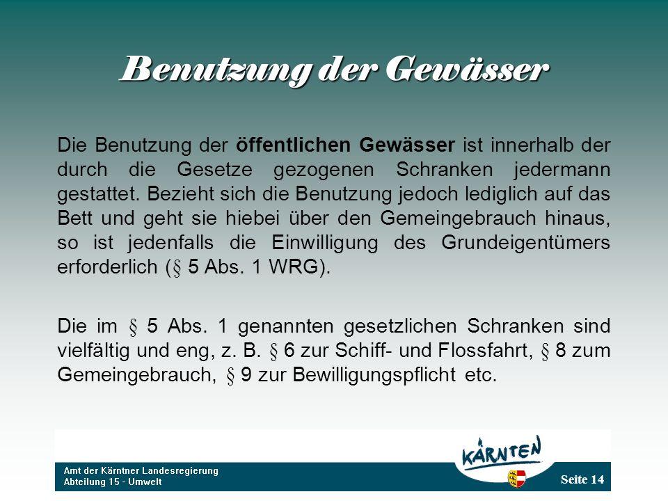 Seite 14 Benutzung der Gewässer Die Benutzung der öffentlichen Gewässer ist innerhalb der durch die Gesetze gezogenen Schranken jedermann gestattet. B