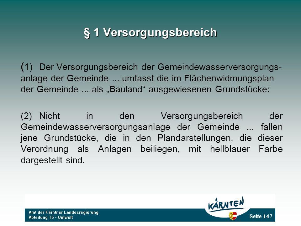 Seite 147 § 1 Versorgungsbereich ( 1)Der Versorgungsbereich der Gemeindewasserversorgungs- anlage der Gemeinde... umfasst die im Flächenwidmungsplan d