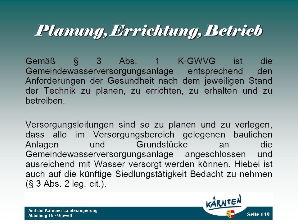 Seite 149 Planung, Errichtung, Betrieb Gemäß § 3 Abs. 1 K-GWVG ist die Gemeindewasserversorgungsanlage entsprechend den Anforderungen der Gesundheit n