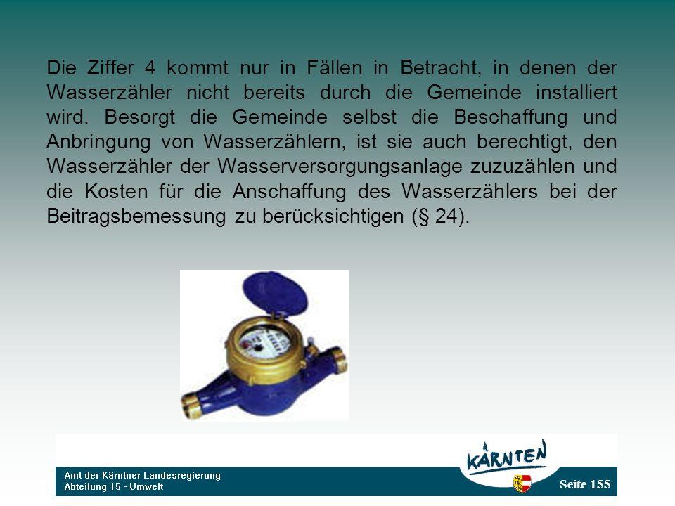 Seite 155 Die Ziffer 4 kommt nur in Fällen in Betracht, in denen der Wasserzähler nicht bereits durch die Gemeinde installiert wird.