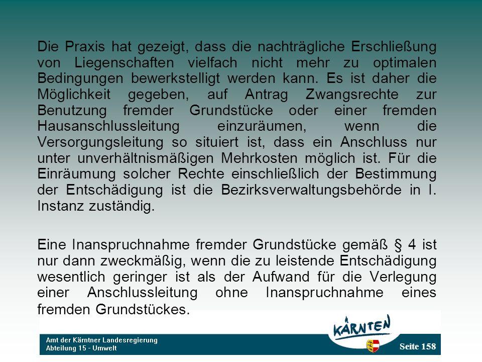 Seite 158 Die Praxis hat gezeigt, dass die nachträgliche Erschließung von Liegenschaften vielfach nicht mehr zu optimalen Bedingungen bewerkstelligt werden kann.