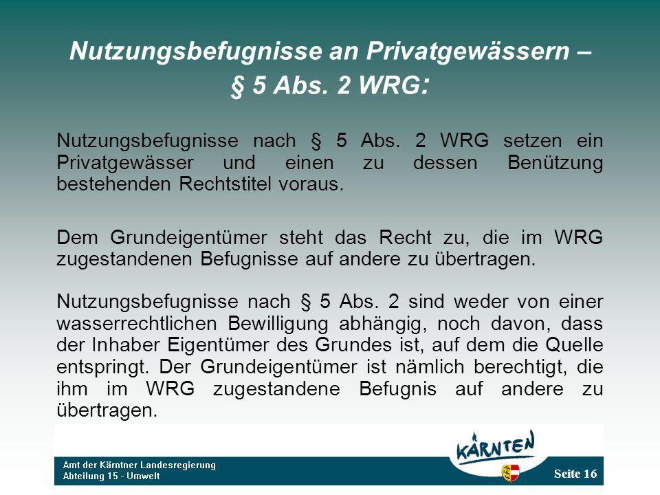 Seite 16 Nutzungsbefugnisse an Privatgewässern – § 5 Abs. 2 WRG : Nutzungsbefugnisse nach § 5 Abs. 2 WRG setzen ein Privatgewässer und einen zu dessen