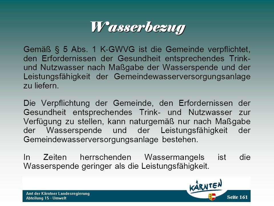 Seite 161 Wasserbezug Gemäß § 5 Abs. 1 K-GWVG ist die Gemeinde verpflichtet, den Erfordernissen der Gesundheit entsprechendes Trink- und Nutzwasser na