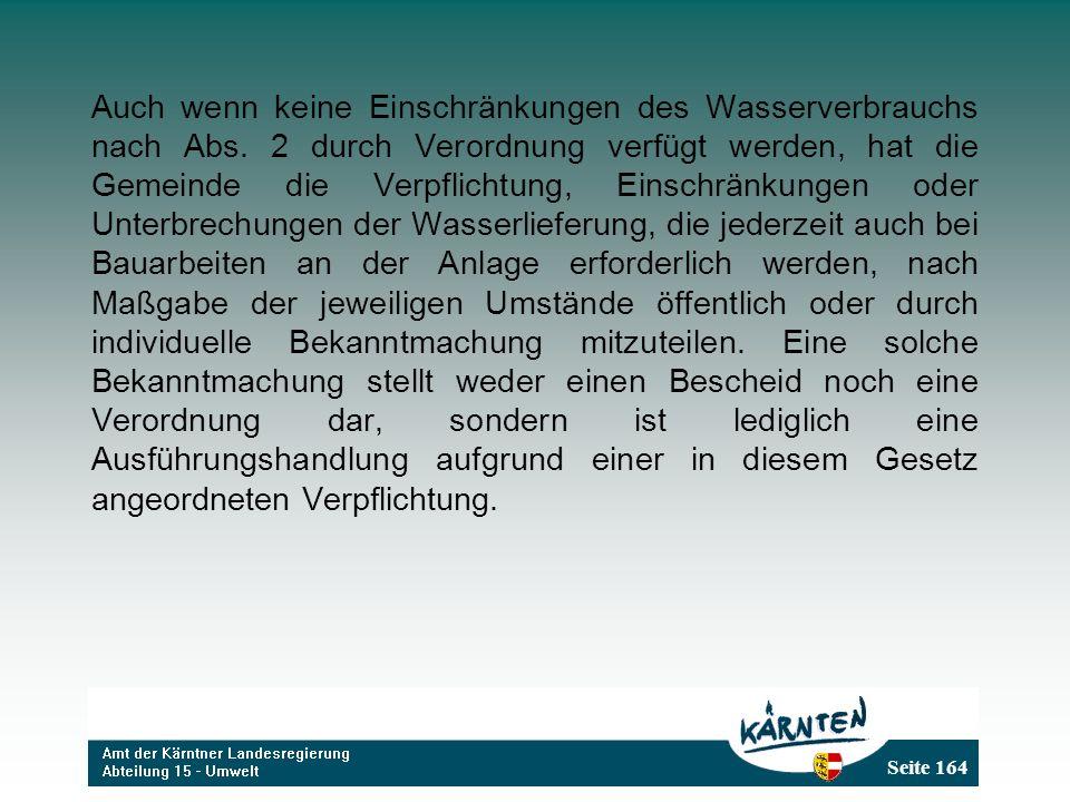 Seite 164 Auch wenn keine Einschränkungen des Wasserverbrauchs nach Abs. 2 durch Verordnung verfügt werden, hat die Gemeinde die Verpflichtung, Einsch