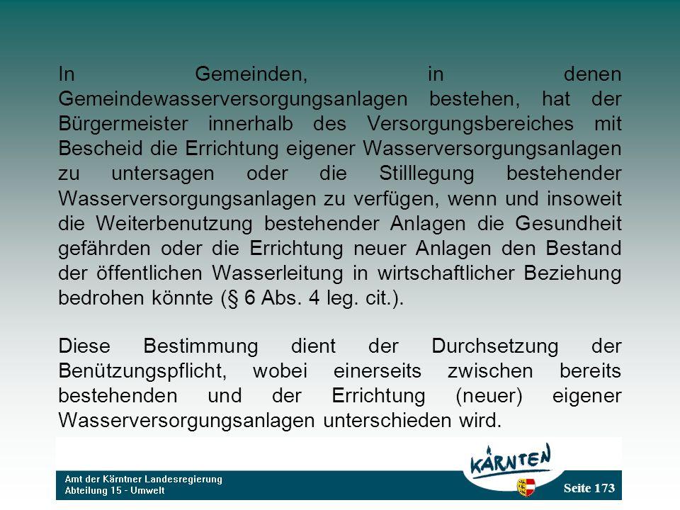 Seite 173 In Gemeinden, in denen Gemeindewasserversorgungsanlagen bestehen, hat der Bürgermeister innerhalb des Versorgungsbereiches mit Bescheid die