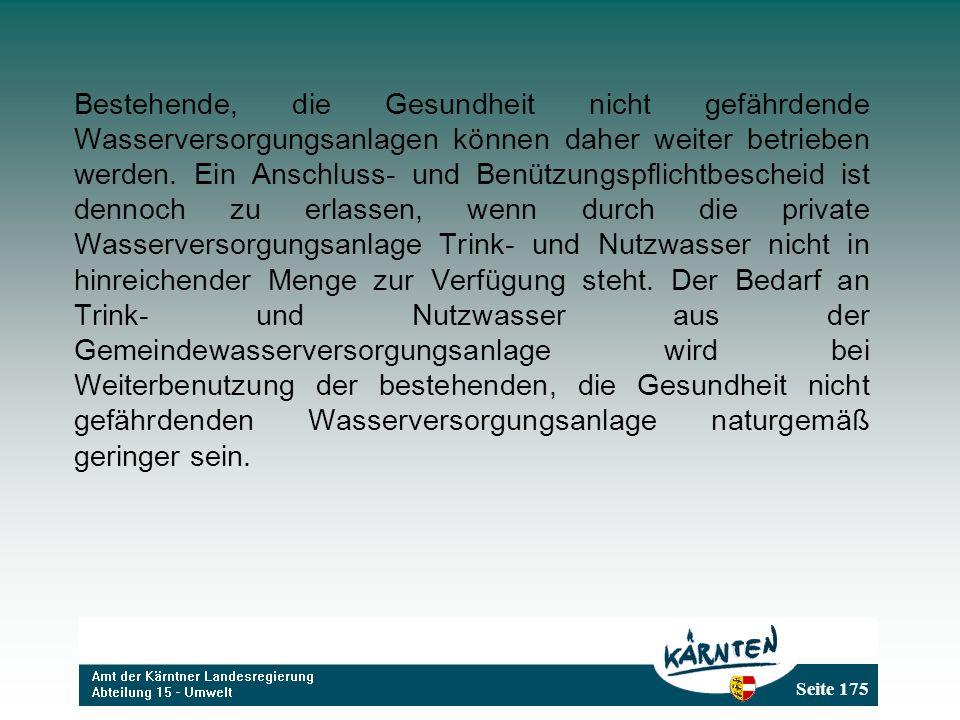 Seite 175 Bestehende, die Gesundheit nicht gefährdende Wasserversorgungsanlagen können daher weiter betrieben werden. Ein Anschluss- und Benützungspfl