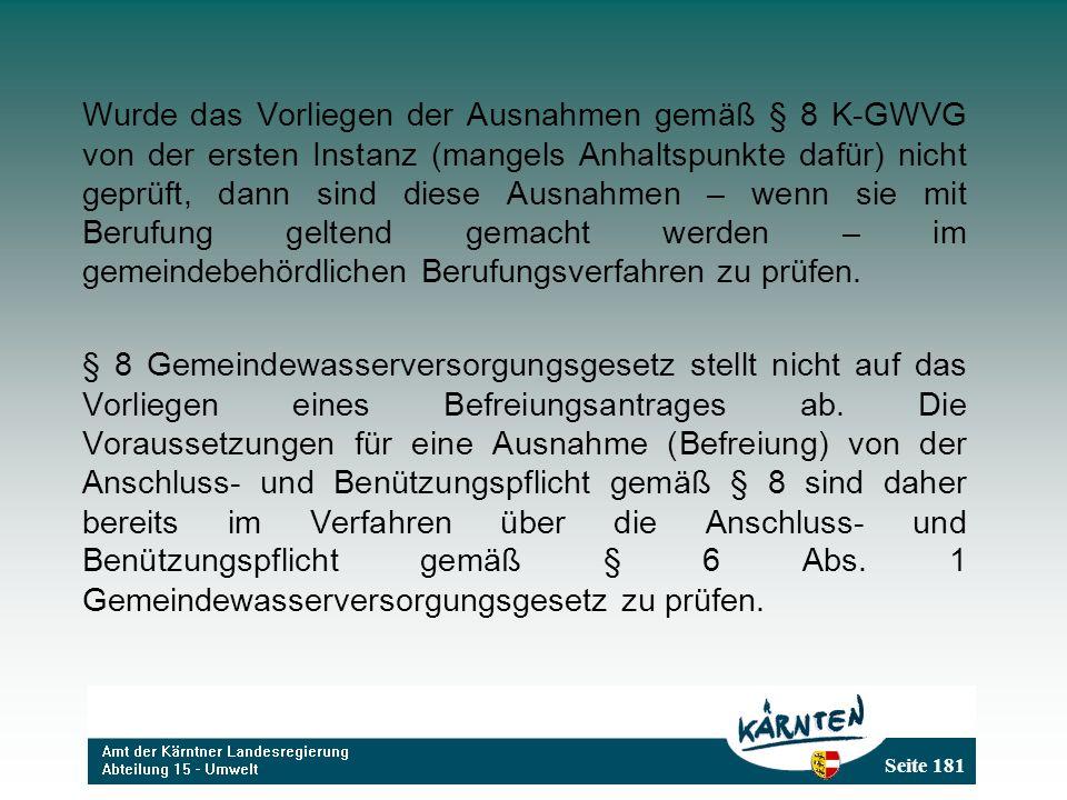 Seite 181 Wurde das Vorliegen der Ausnahmen gemäß § 8 K-GWVG von der ersten Instanz (mangels Anhaltspunkte dafür) nicht geprüft, dann sind diese Ausnahmen – wenn sie mit Berufung geltend gemacht werden – im gemeindebehördlichen Berufungsverfahren zu prüfen.