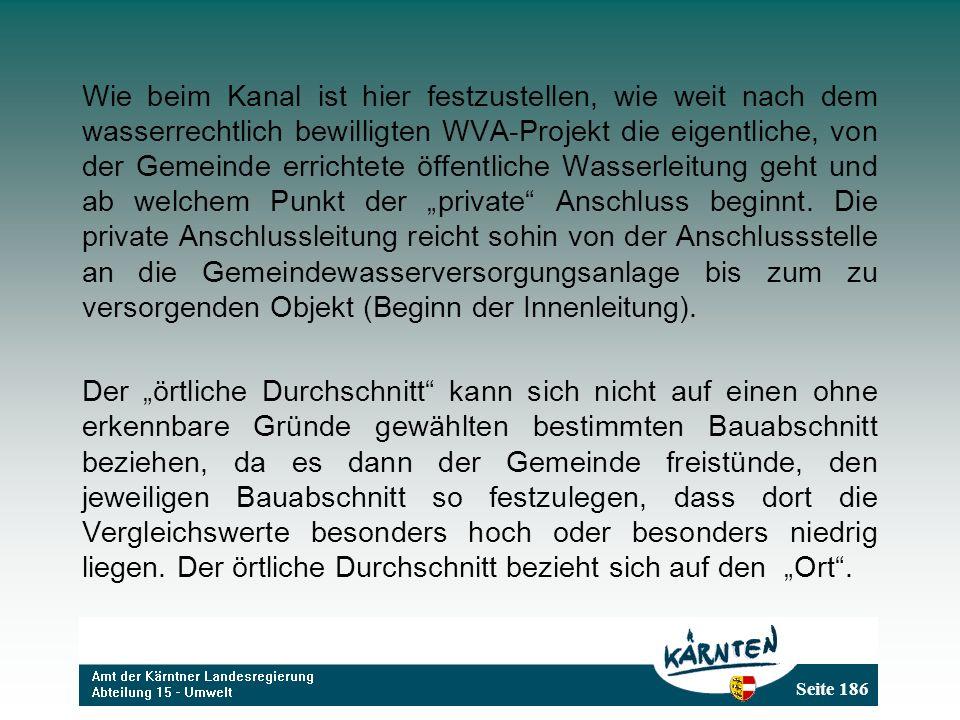 Seite 186 Wie beim Kanal ist hier festzustellen, wie weit nach dem wasserrechtlich bewilligten WVA-Projekt die eigentliche, von der Gemeinde errichtet