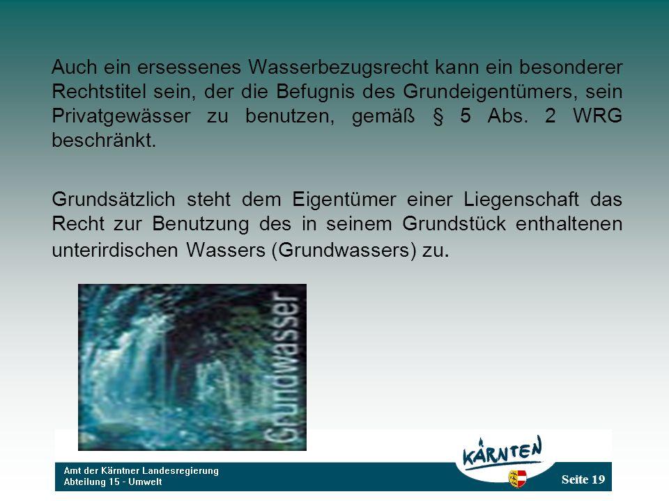 Seite 19 Auch ein ersessenes Wasserbezugsrecht kann ein besonderer Rechtstitel sein, der die Befugnis des Grundeigentümers, sein Privatgewässer zu benutzen, gemäß § 5 Abs.