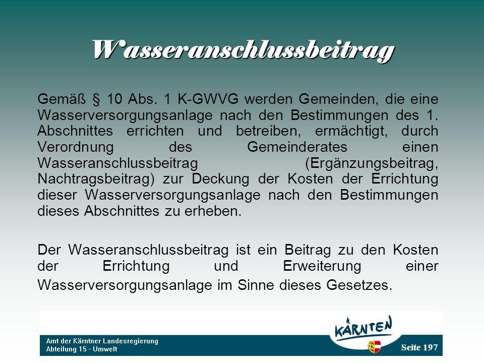 Seite 197 Wasseranschlussbeitrag Gemäß § 10 Abs. 1 K-GWVG werden Gemeinden, die eine Wasserversorgungsanlage nach den Bestimmungen des 1. Abschnittes