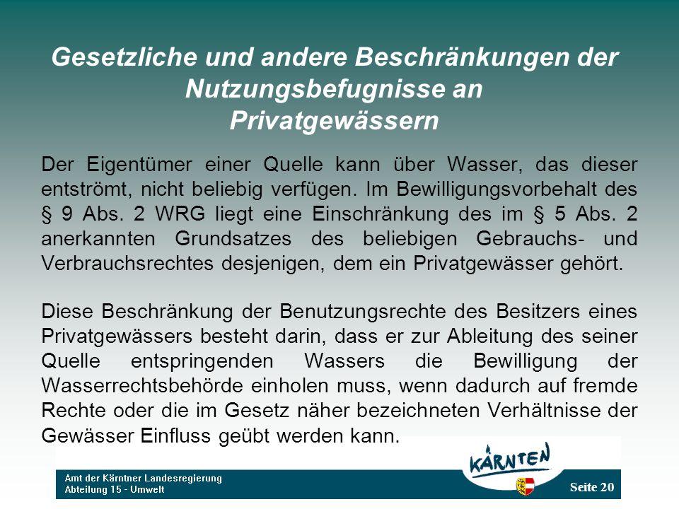 Seite 20 Gesetzliche und andere Beschränkungen der Nutzungsbefugnisse an Privatgewässern Der Eigentümer einer Quelle kann über Wasser, das dieser entströmt, nicht beliebig verfügen.
