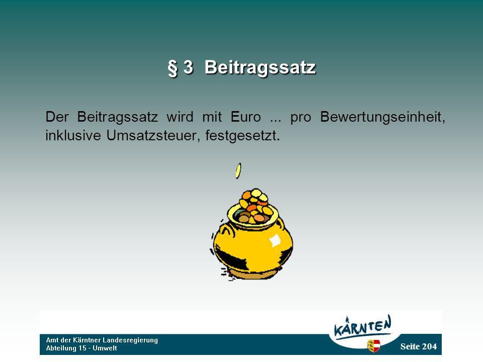 Seite 204 § 3 Beitragssatz Der Beitragssatz wird mit Euro... pro Bewertungseinheit, inklusive Umsatzsteuer, festgesetzt.