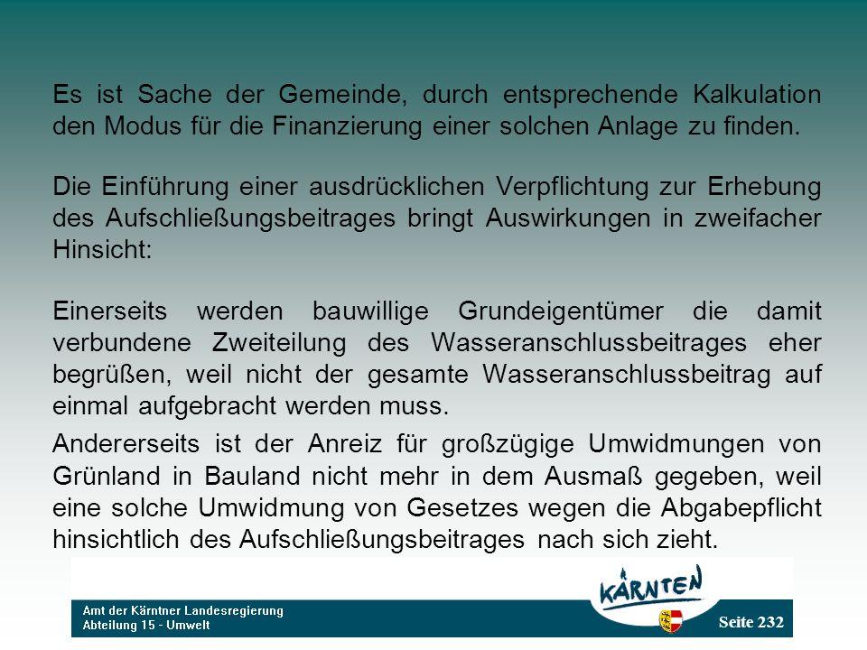 Seite 232 Es ist Sache der Gemeinde, durch entsprechende Kalkulation den Modus für die Finanzierung einer solchen Anlage zu finden.