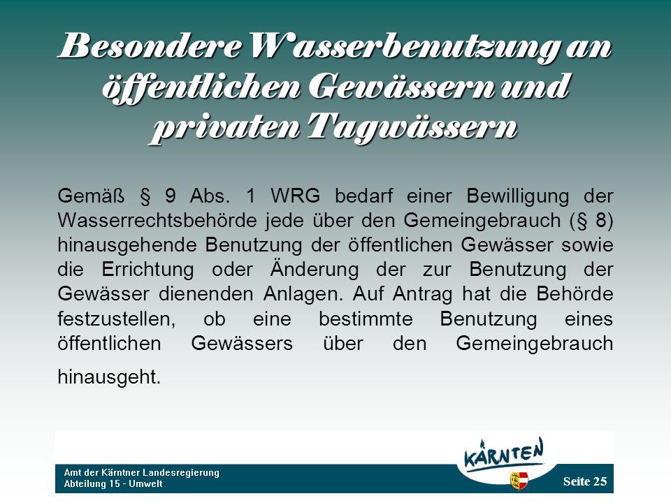 Seite 25 Besondere Wasserbenutzung an öffentlichen Gewässern und privaten Tagwässern Gemäß § 9 Abs.