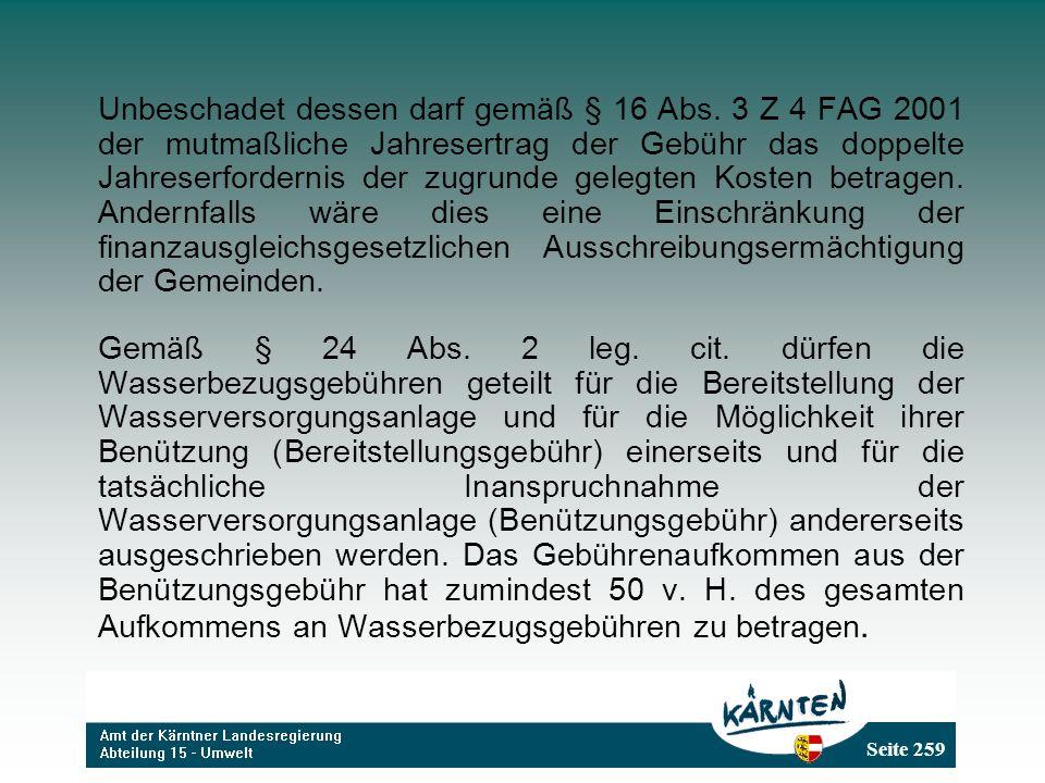 Seite 259 Unbeschadet dessen darf gemäß § 16 Abs. 3 Z 4 FAG 2001 der mutmaßliche Jahresertrag der Gebühr das doppelte Jahreserfordernis der zugrunde g