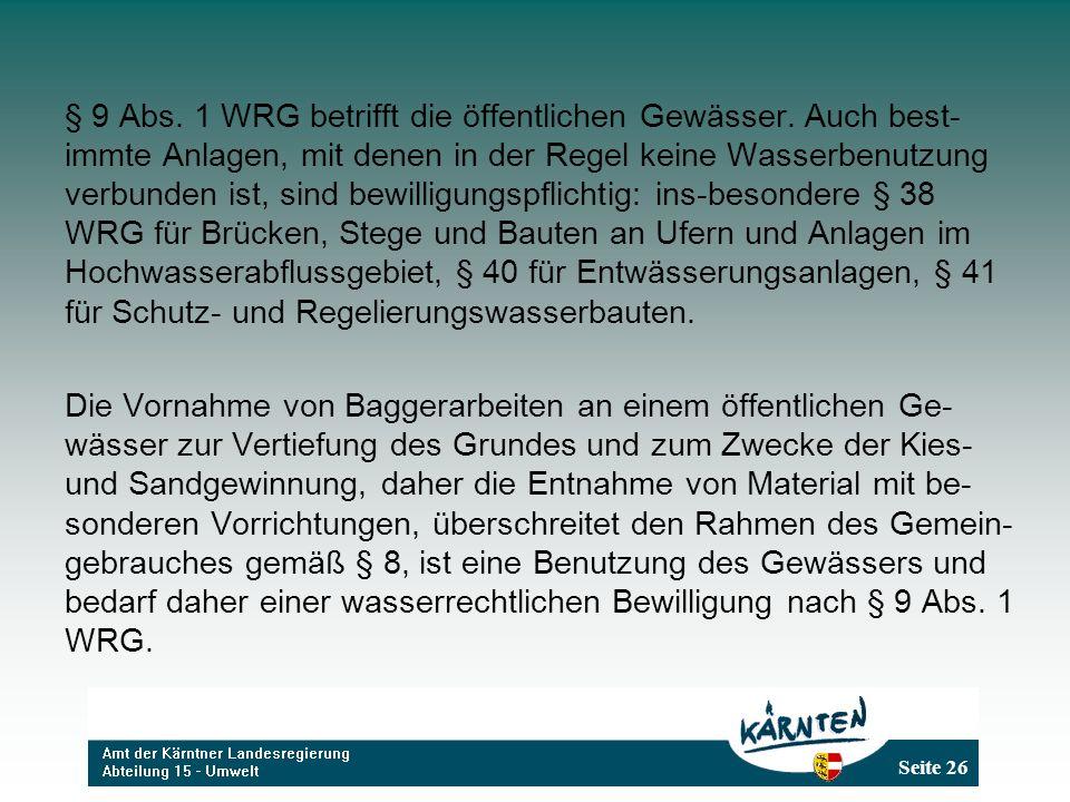 Seite 26 § 9 Abs. 1 WRG betrifft die öffentlichen Gewässer. Auch best- immte Anlagen, mit denen in der Regel keine Wasserbenutzung verbunden ist, sind