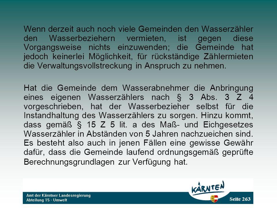 Seite 263 Wenn derzeit auch noch viele Gemeinden den Wasserzähler den Wasserbeziehern vermieten, ist gegen diese Vorgangsweise nichts einzuwenden; die