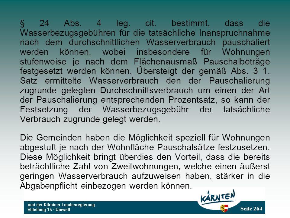 Seite 264 § 24 Abs. 4 leg. cit. bestimmt, dass die Wasserbezugsgebühren für die tatsächliche Inanspruchnahme nach dem durchschnittlichen Wasserverbrau