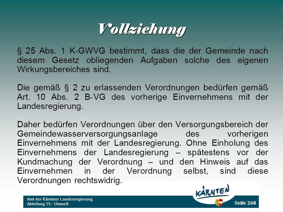 Seite 268 Vollziehung § 25 Abs. 1 K-GWVG bestimmt, dass die der Gemeinde nach diesem Gesetz obliegenden Aufgaben solche des eigenen Wirkungsbereiches