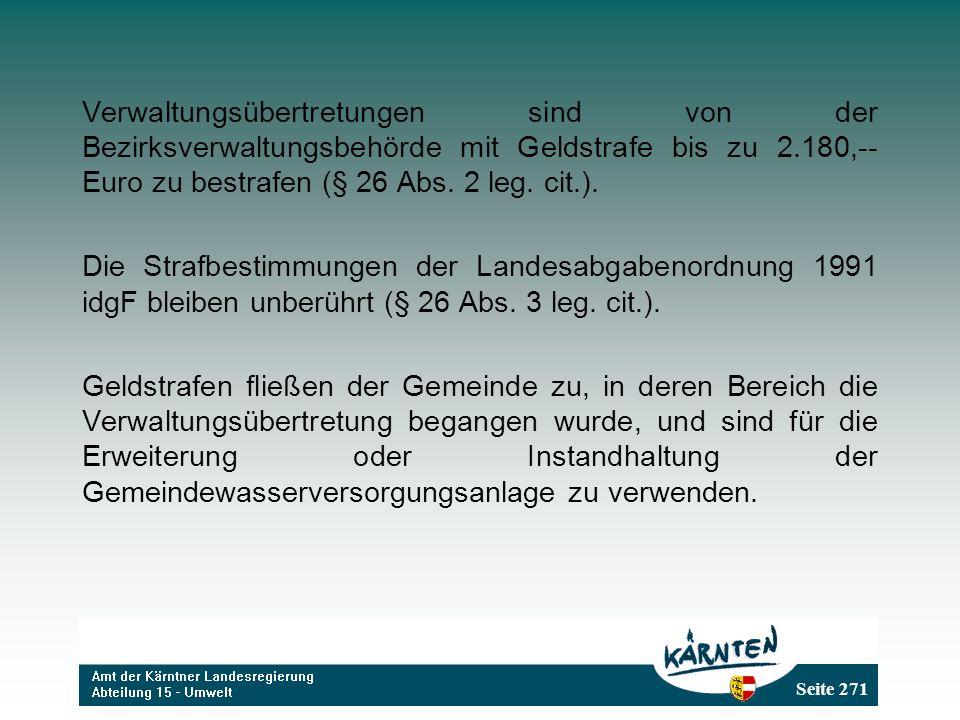 Seite 271 Verwaltungsübertretungen sind von der Bezirksverwaltungsbehörde mit Geldstrafe bis zu 2.180,-- Euro zu bestrafen (§ 26 Abs.
