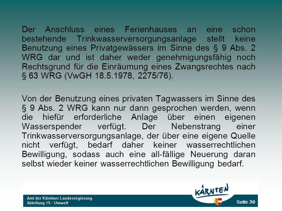 Seite 30 Der Anschluss eines Ferienhauses an eine schon bestehende Trinkwasserversorgungsanlage stellt keine Benutzung eines Privatgewässers im Sinne