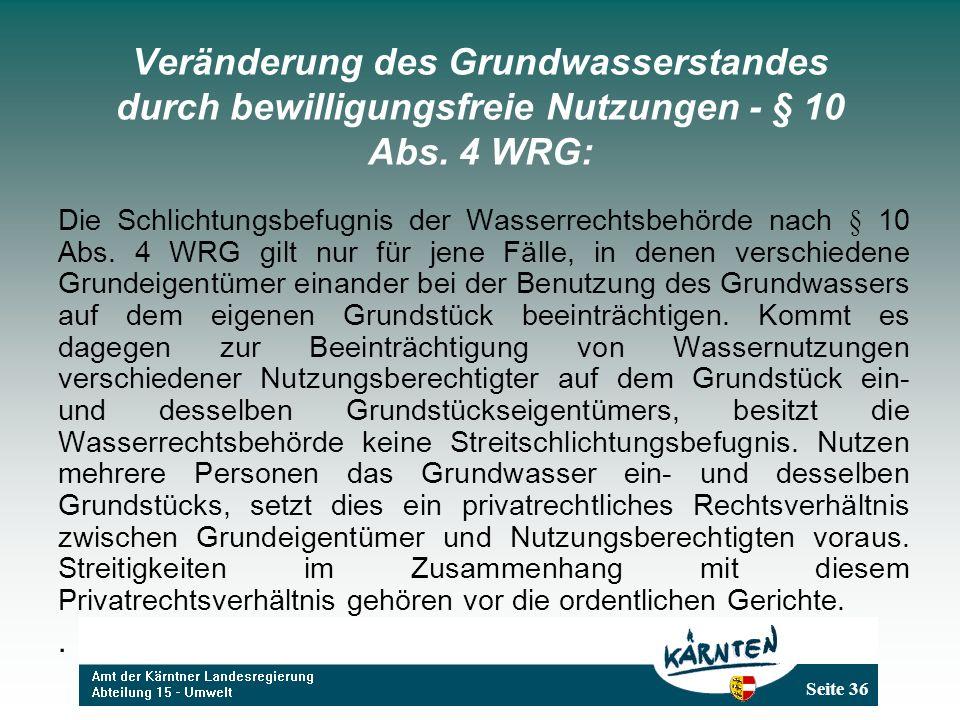 Seite 36 Veränderung des Grundwasserstandes durch bewilligungsfreie Nutzungen - § 10 Abs. 4 WRG: Die Schlichtungsbefugnis der Wasserrechtsbehörde nach