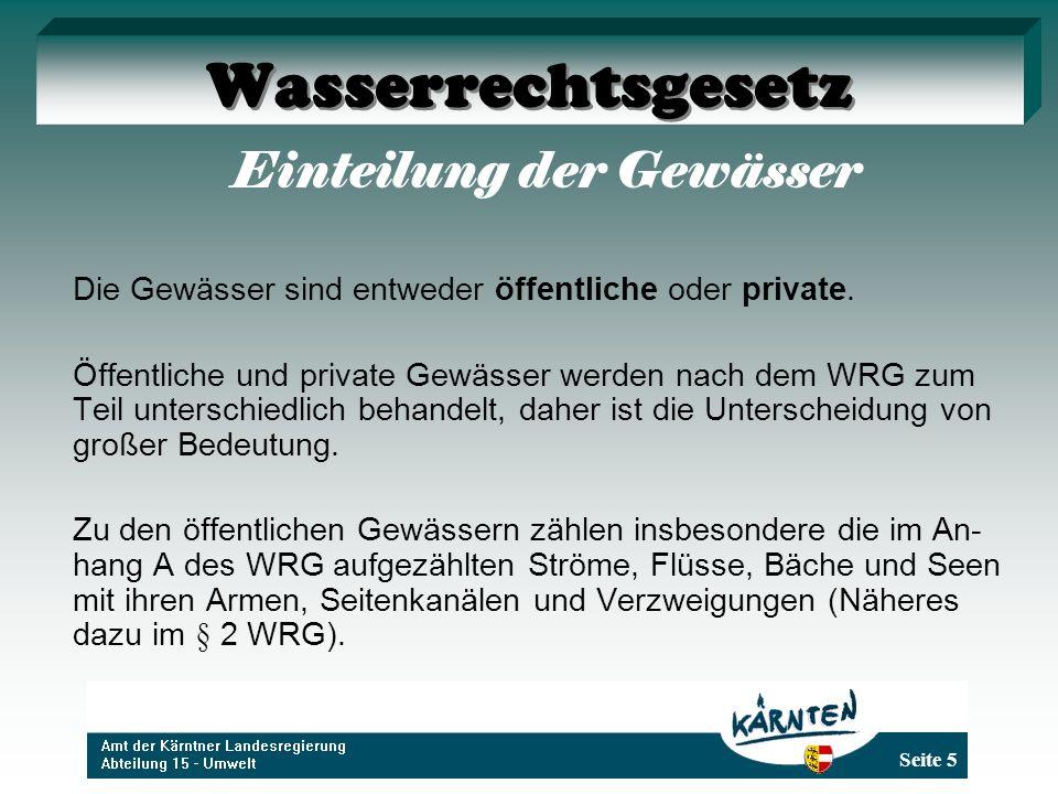 Seite 5 Wasserrechtsgesetz Einteilung der Gewässer Die Gewässer sind entweder öffentliche oder private.