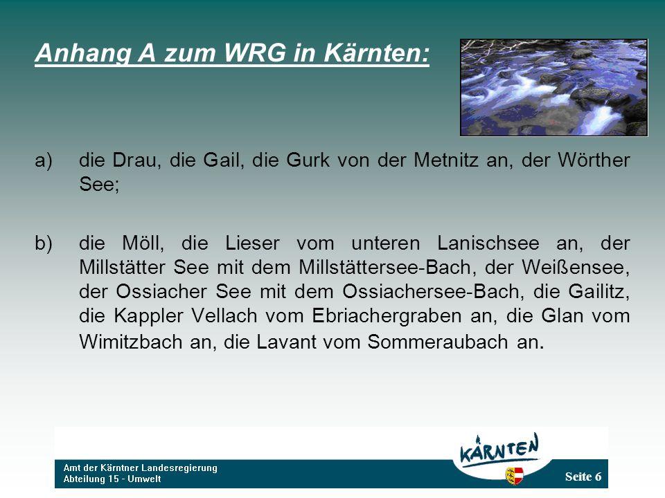 Seite 6 Anhang A zum WRG in Kärnten: a)die Drau, die Gail, die Gurk von der Metnitz an, der Wörther See; b)die Möll, die Lieser vom unteren Lanischsee