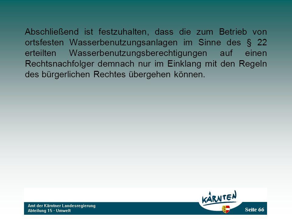 Seite 66 Abschließend ist festzuhalten, dass die zum Betrieb von ortsfesten Wasserbenutzungsanlagen im Sinne des § 22 erteilten Wasserbenutzungsberech