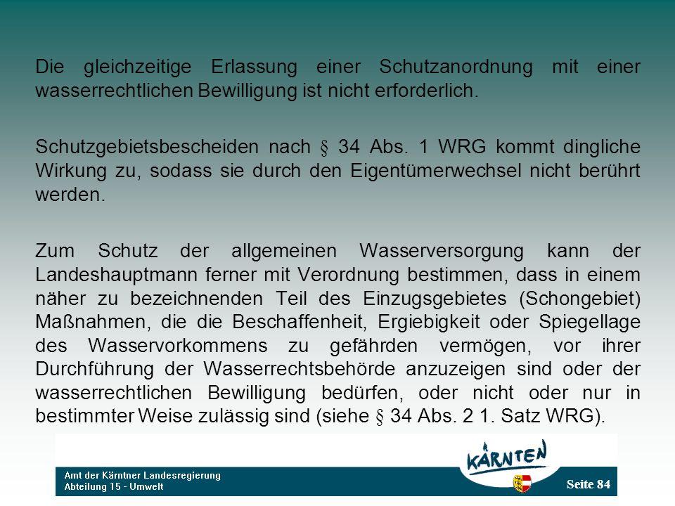 Seite 84 Die gleichzeitige Erlassung einer Schutzanordnung mit einer wasserrechtlichen Bewilligung ist nicht erforderlich. Schutzgebietsbescheiden nac
