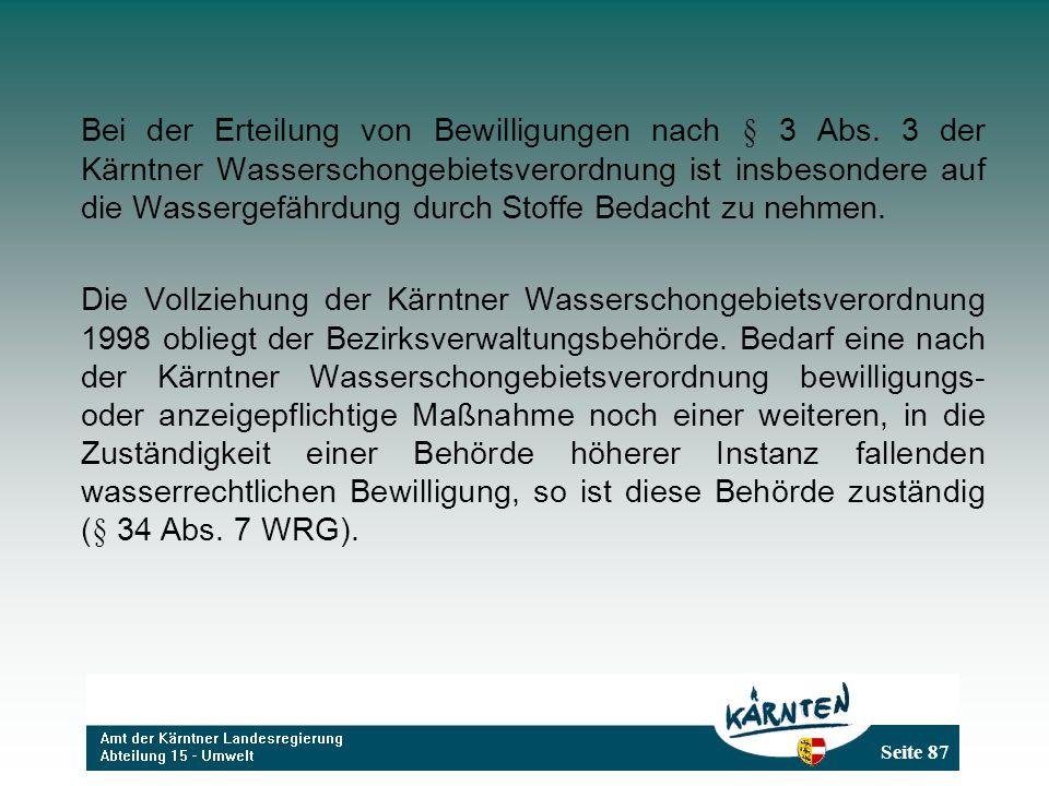 Seite 87 Bei der Erteilung von Bewilligungen nach § 3 Abs. 3 der Kärntner Wasserschongebietsverordnung ist insbesondere auf die Wassergefährdung durch