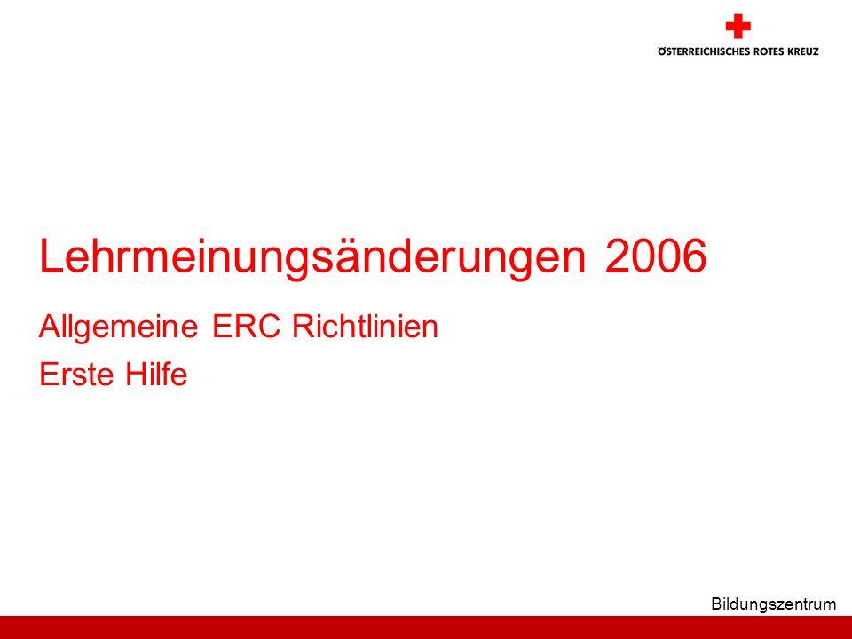 Bildungszentrum Lehrmeinungsänderungen 2006 Allgemeine ERC Richtlinien Erste Hilfe