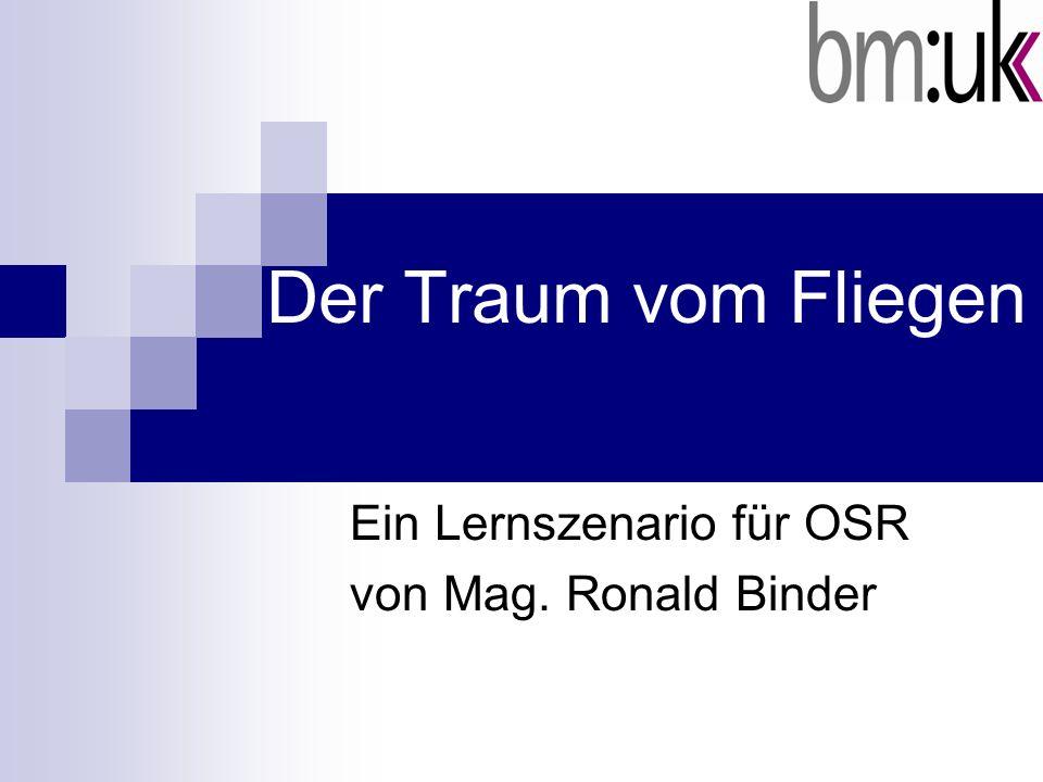 Der Traum vom Fliegen Ein Lernszenario für OSR von Mag. Ronald Binder