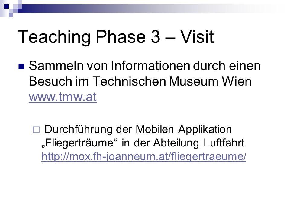 Teaching Phase 3 – Visit Sammeln von Informationen durch einen Besuch im Technischen Museum Wien www.tmw.at www.tmw.at Durchführung der Mobilen Applik