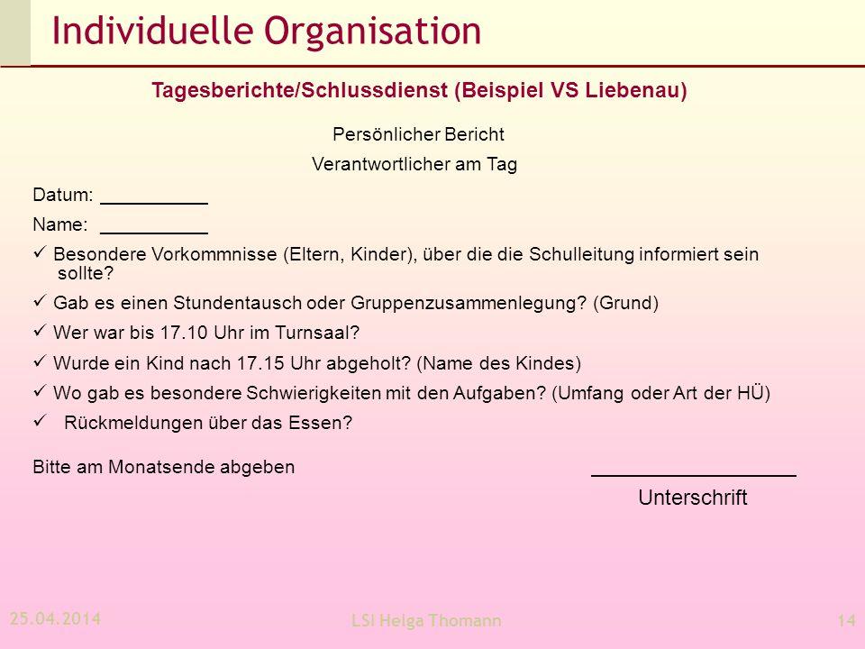 25.04.2014 LSI Helga Thomann14 Individuelle Organisation Die Lernbereitschaft und Lernmotivation der Schülerinnen und Schüler soll sowohl durch gezielte individuelle Förderung als auch durch partnerschaftliche Lernformen erhöht werden.