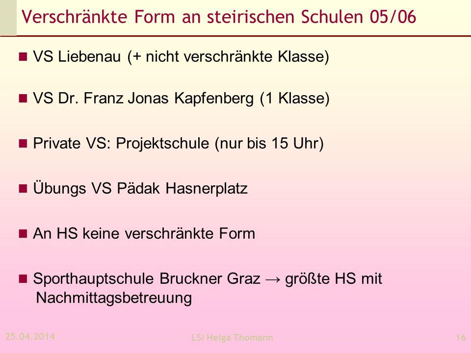 25.04.2014 LSI Helga Thomann16 Verschränkte Form an steirischen Schulen 05/06 VS Liebenau (+ nicht verschränkte Klasse) VS Dr. Franz Jonas Kapfenberg