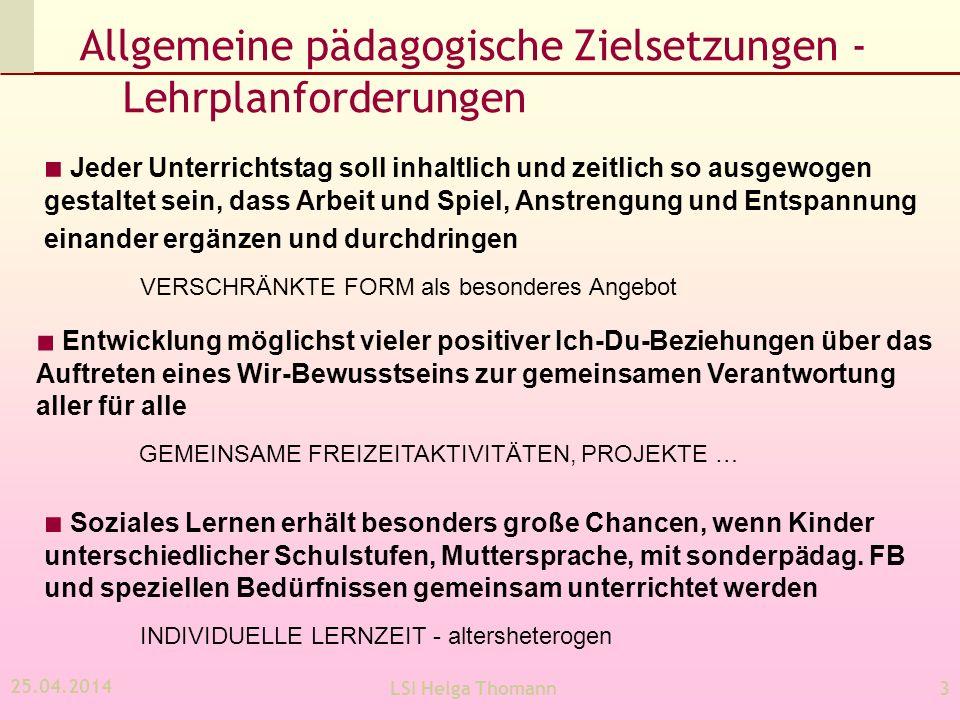 25.04.2014 LSI Helga Thomann3 Allgemeine pädagogische Zielsetzungen - Lehrplanforderungen Jeder Unterrichtstag soll inhaltlich und zeitlich so ausgewo