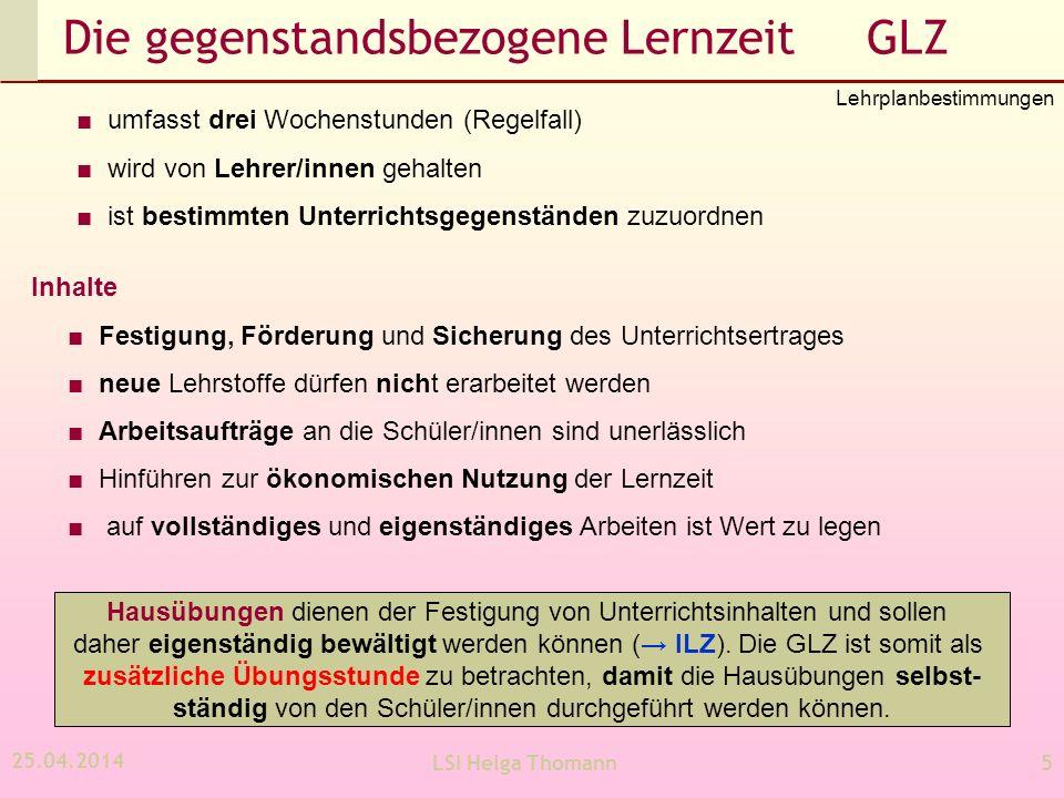 25.04.2014 LSI Helga Thomann5 Die gegenstandsbezogene Lernzeit GLZ umfasst drei Wochenstunden (Regelfall) wird von Lehrer/innen gehalten ist bestimmte