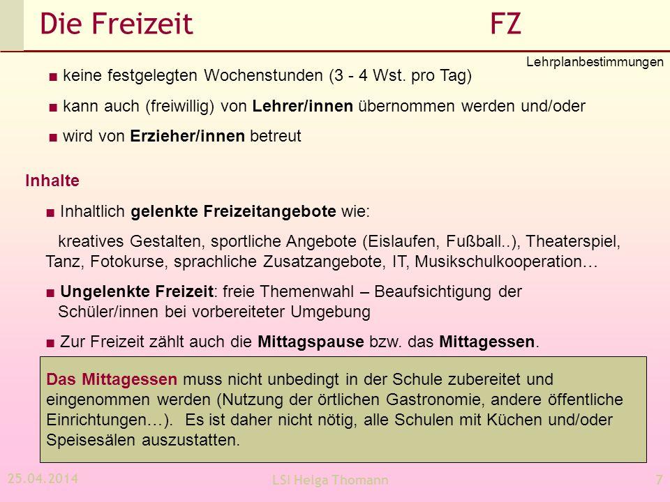 25.04.2014 LSI Helga Thomann7 Die Freizeit FZ keine festgelegten Wochenstunden (3 - 4 Wst. pro Tag) kann auch (freiwillig) von Lehrer/innen übernommen
