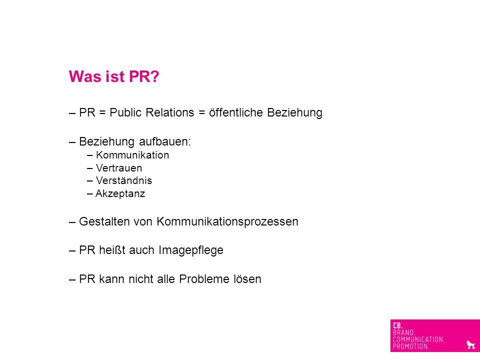 Was ist PR? – PR = Public Relations = öffentliche Beziehung – Beziehung aufbauen: – Kommunikation – Vertrauen – Verständnis – Akzeptanz – Gestalten vo